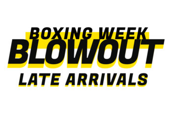 Boxing Week Blowout 2018: Late Arrivals